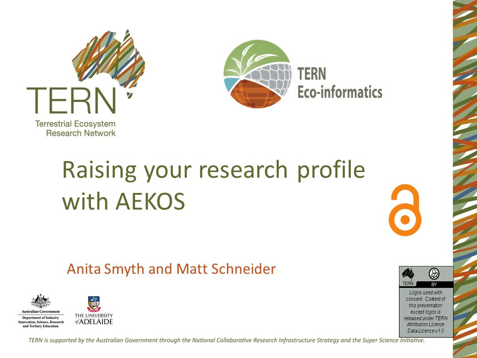 Raising your research profile with AEKOS Anita Smyth and Matt Schneider Logos used with consent.
