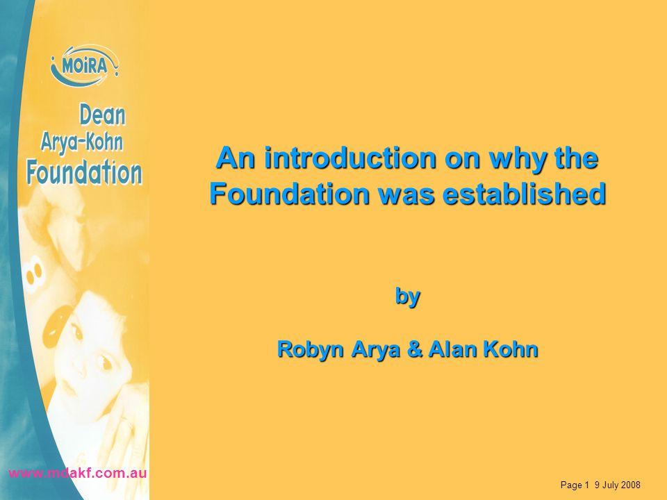 An introduction on why the Foundation was established by Robyn Arya & Alan Kohn Page 1 9 July 2008 www.mdakf.com.au