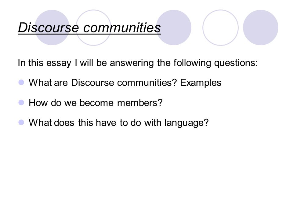 Discourse communities In this essay I will be answering the following questions: What are Discourse communities.