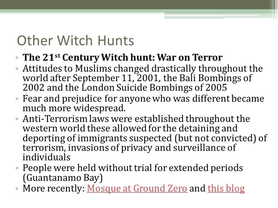Other Witch Hunts The 21 st Century Witch hunt: War on Terror Attitudes to Muslims changed drastically throughout the world after September 11, 2001,