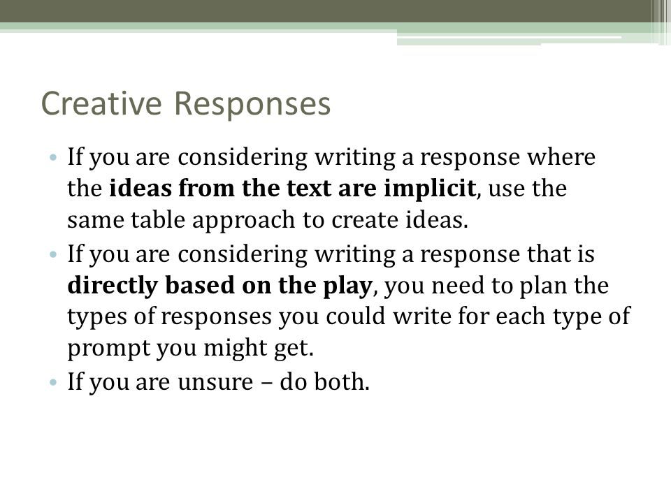 Creative Responses If you are considering writing a response where the ideas from the text are implicit, use the same table approach to create ideas.