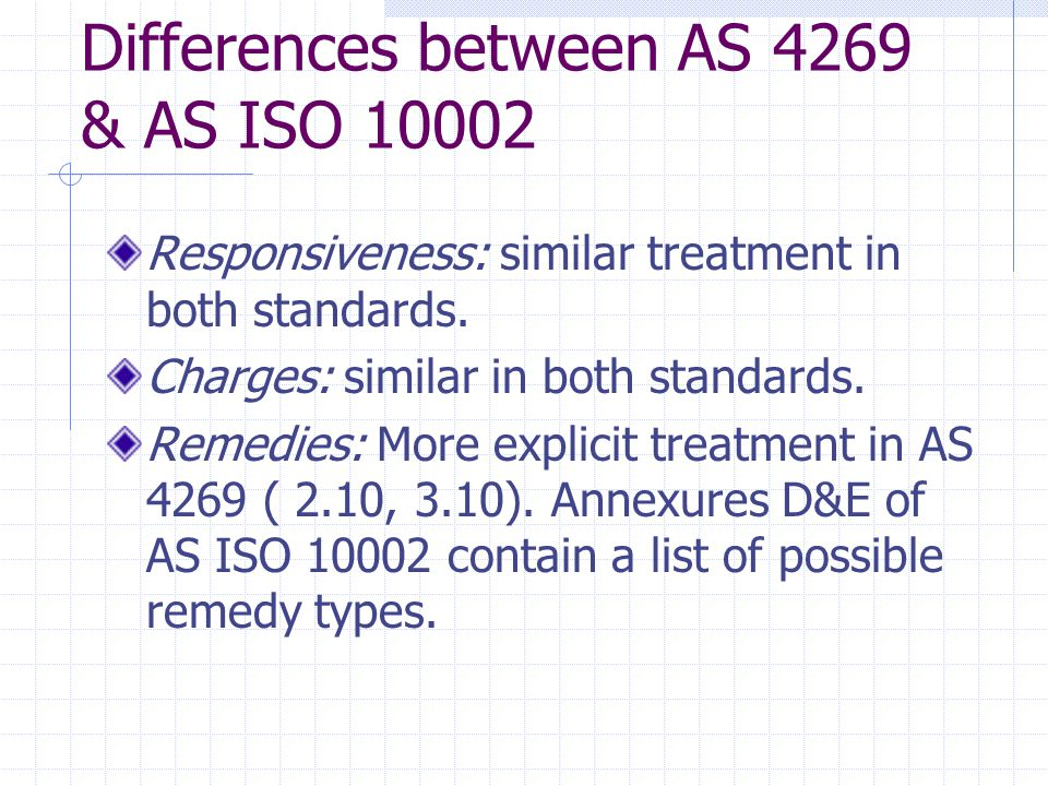 Differences between AS 4269 & AS ISO 10002 Responsiveness: similar treatment in both standards.