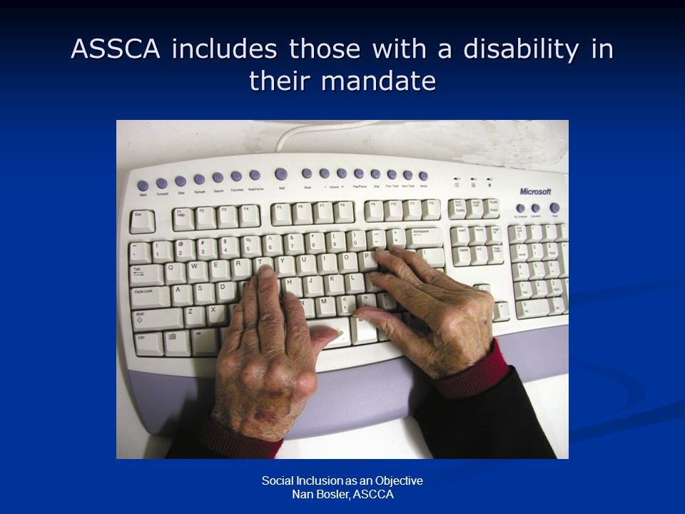 Social Inclusion as an Objective Nan Bosler, ASCCA ASSCA includes those with a disability in their mandate