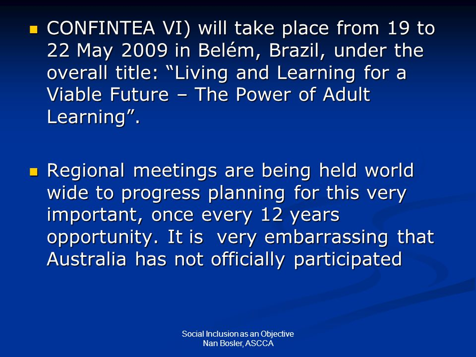 """Social Inclusion as an Objective Nan Bosler, ASCCA CONFINTEA VI) will take place from 19 to 22 May 2009 in Belém, Brazil, under the overall title: """"Li"""