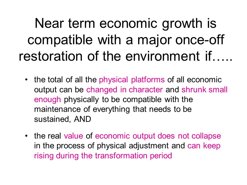 Near term economic growth is compatible with a major once-off restoration of the environment if…..