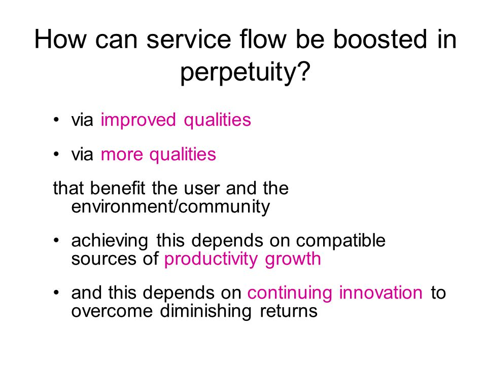 How can service flow be boosted in perpetuity.