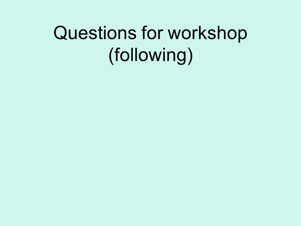 Questions for workshop (following)
