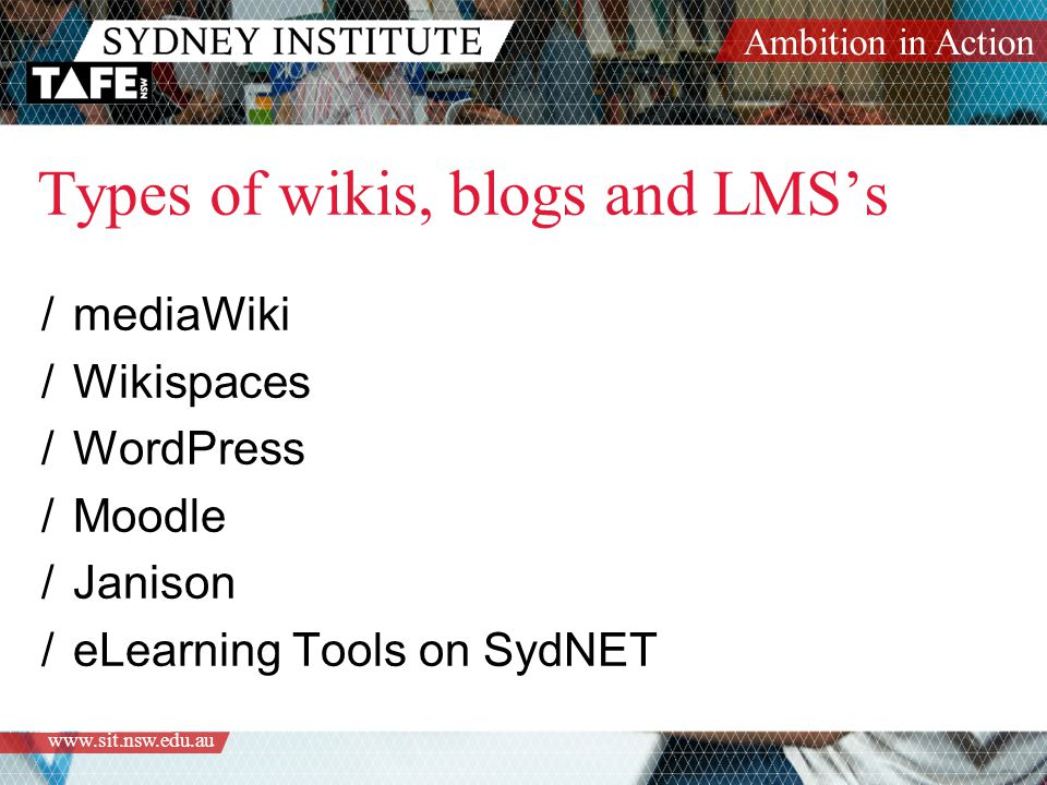 Ambition in Action   Types of wikis, blogs and LMS's /mediaWiki /Wikispaces /WordPress /Moodle /Janison /eLearning Tools on SydNET