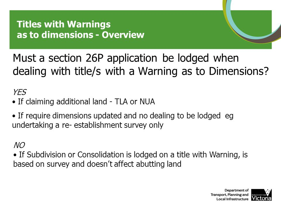 Titles with Warnings as to dimensions - Overview Must a section 26P application be lodged when dealing with title/s with a Warning as to Dimensions.