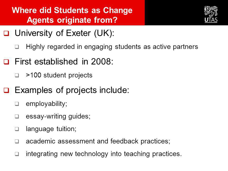  University of Exeter (UK):  Highly regarded in engaging students as active partners  First established in 2008:  >100 student projects  Examples