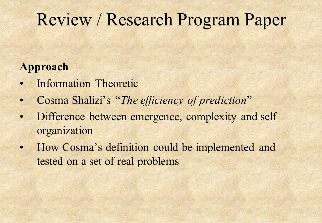 Review / Research Program Paper Approach Information Theoretic Cosma Shalizi's The efficiency of prediction Difference between emergence, complexity and self organization How Cosma's definition could be implemented and tested on a set of real problems
