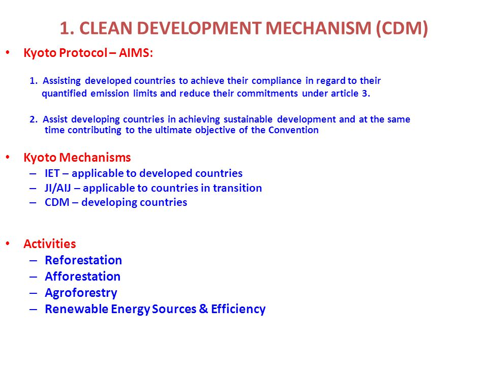 1.CLEAN DEVELOPMENT MECHANISM (CDM) Kyoto Protocol – AIMS: 1.