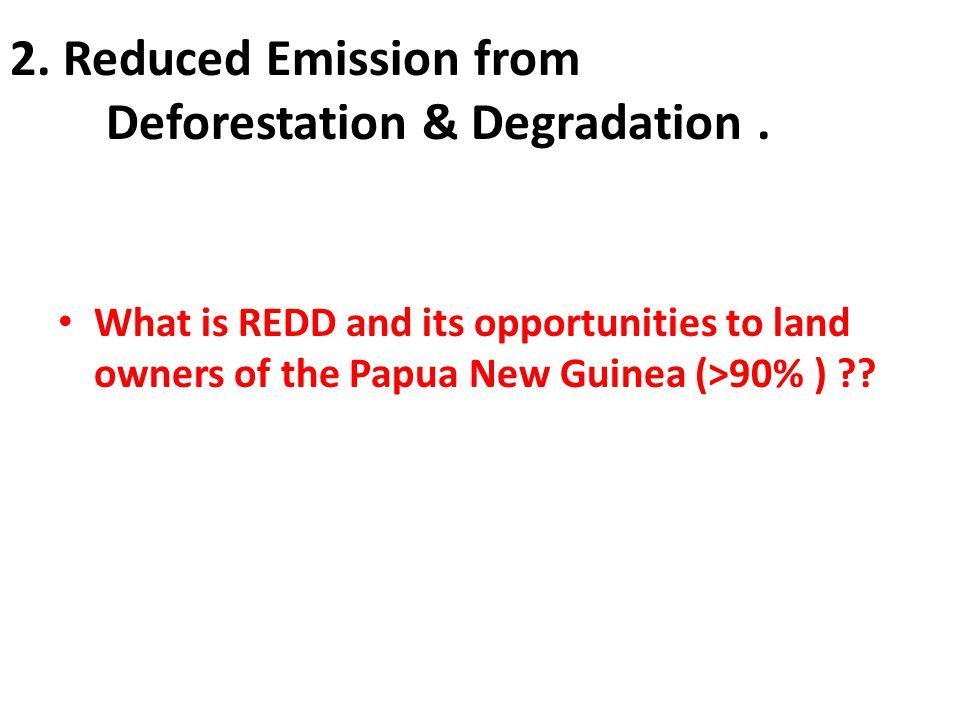 2.Reduced Emission from Deforestation & Degradation.