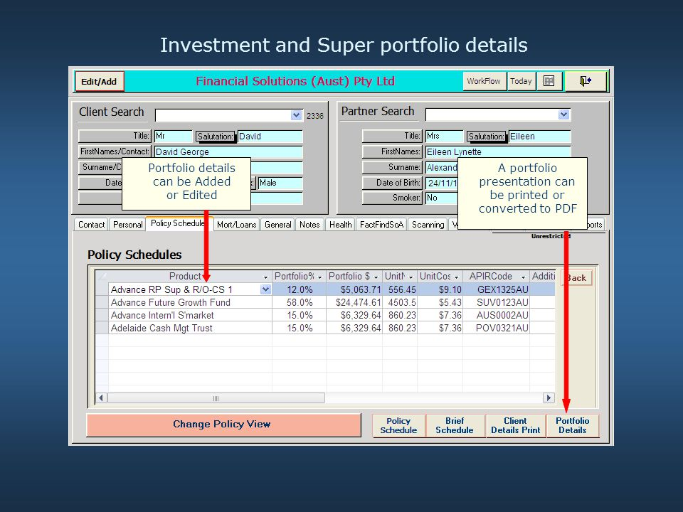 Investment and Super portfolio details Portfolio details can be Added or Edited A portfolio presentation can be printed or converted to PDF
