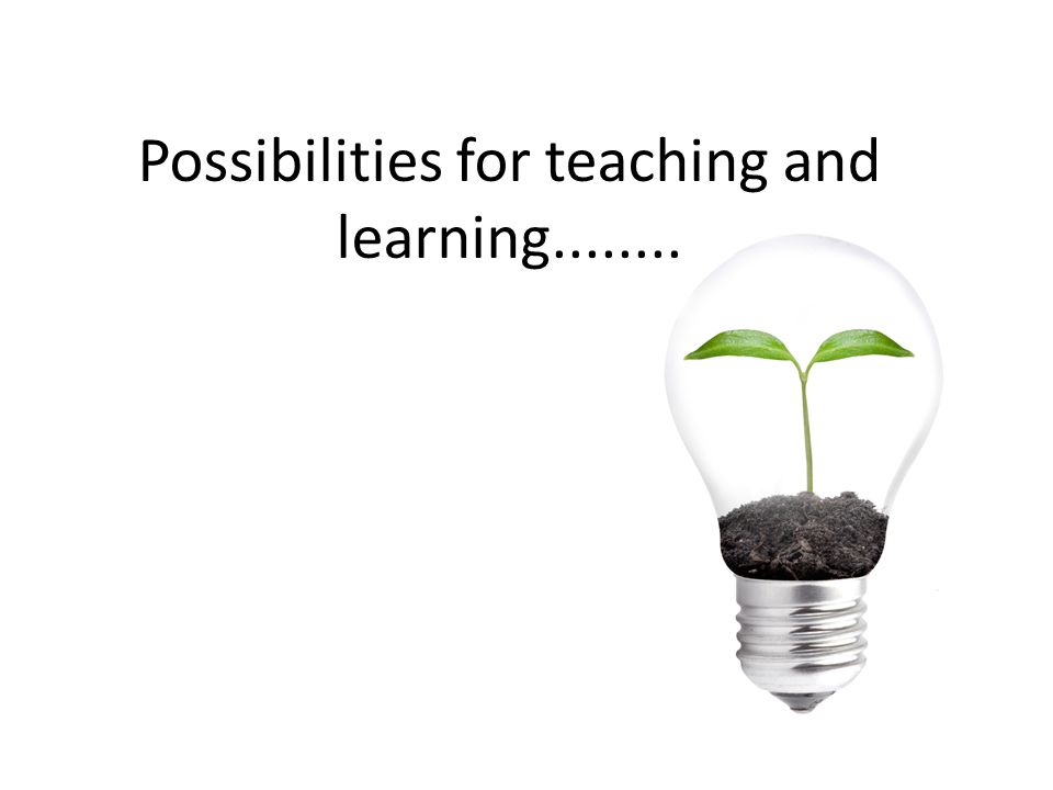 Possibilities for teaching and learning........
