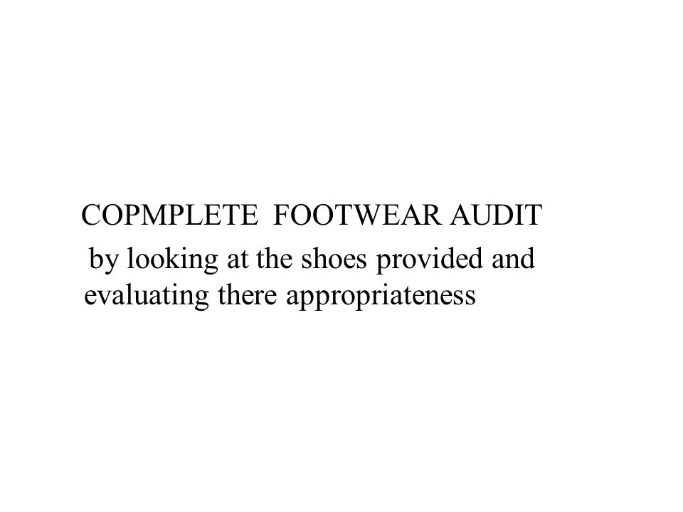 COPMPLETE FOOTWEAR AUDIT by looking at the shoes provided and evaluating there appropriateness