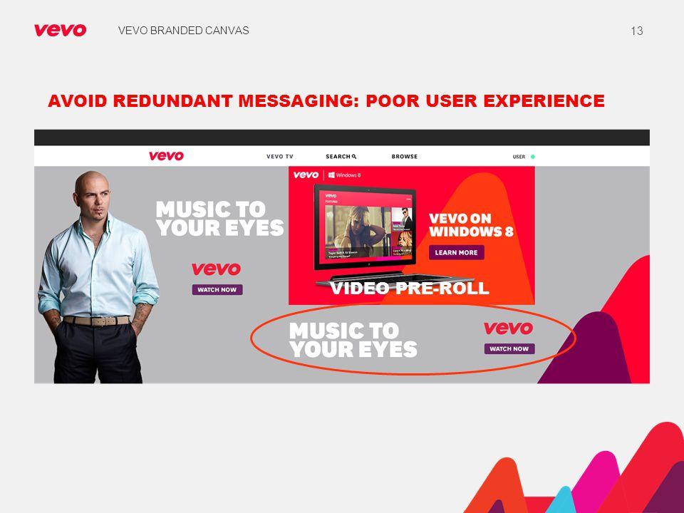 VEVO BRANDED CANVAS 13 AVOID REDUNDANT MESSAGING: POOR USER EXPERIENCE VIDEO PRE-ROLL