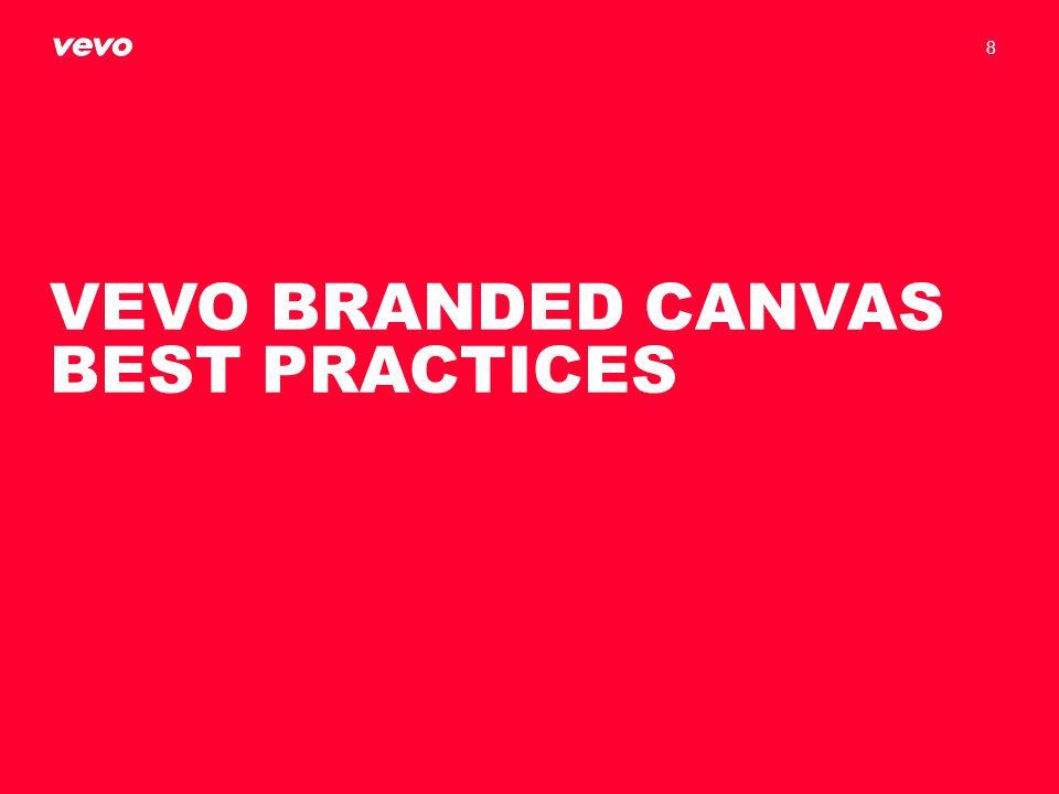 VEVO BRANDED CANVAS BEST PRACTICES 8