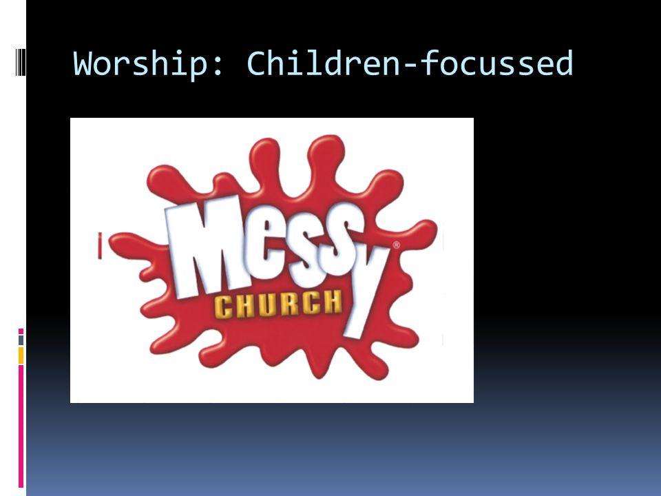 Worship: Children-focussed  Messy Church