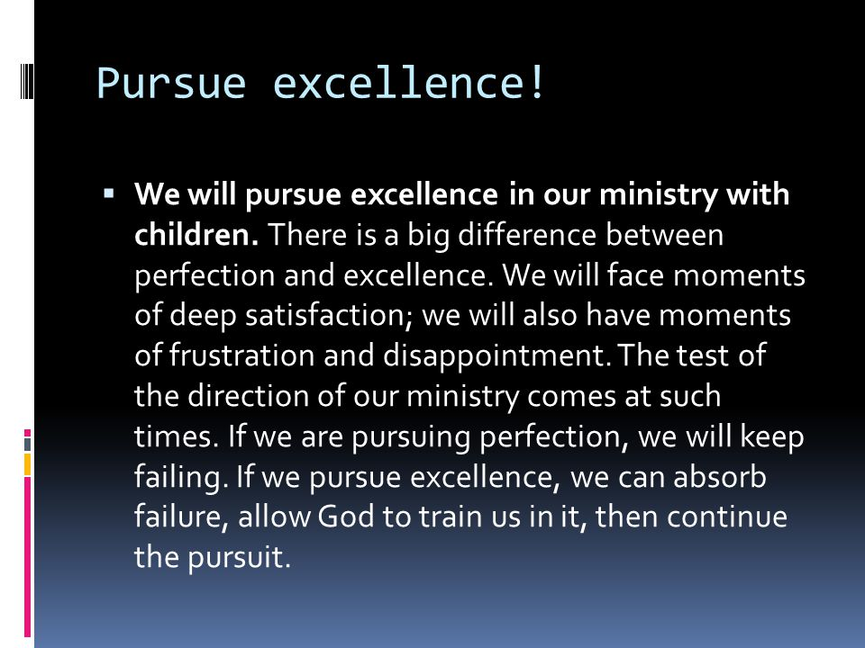 Pursue excellence.  We will pursue excellence in our ministry with children.