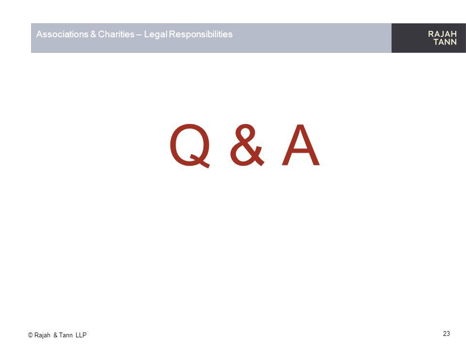 © Rajah & Tann LLP Associations & Charities – Legal Responsibilities Q & A 23