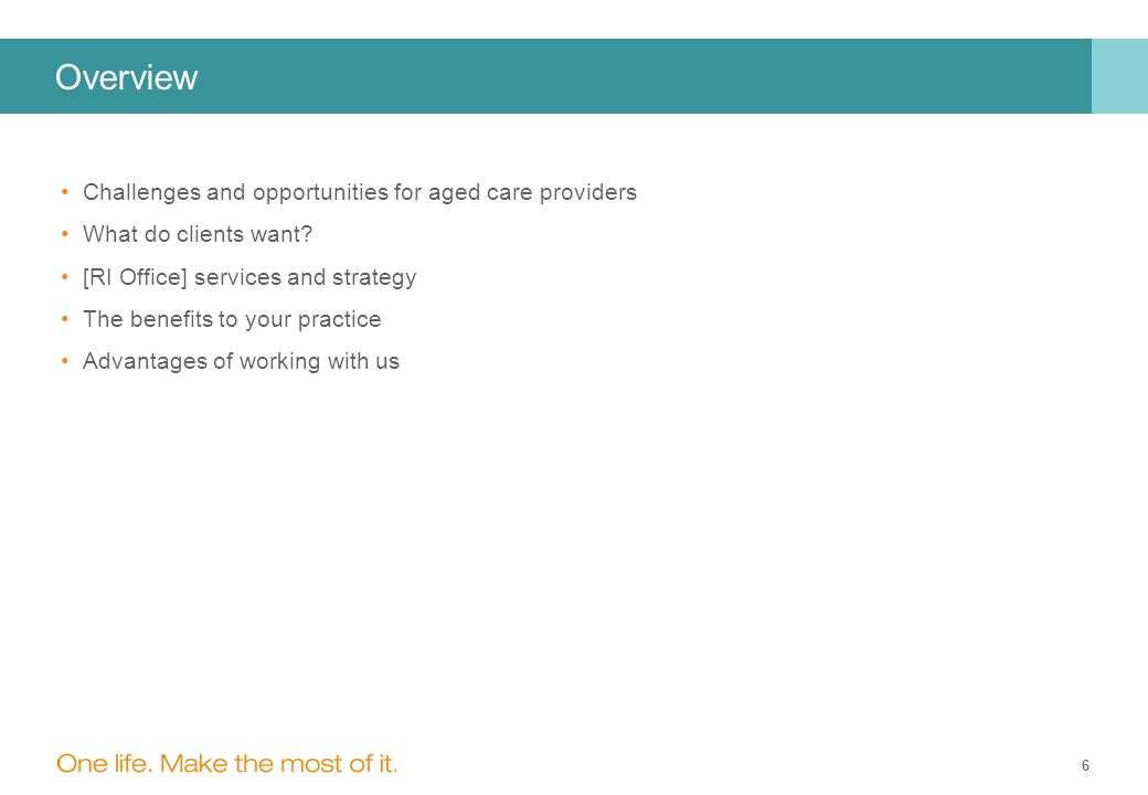 6 Overview Challenges and opportunities for aged care providers What do clients want.