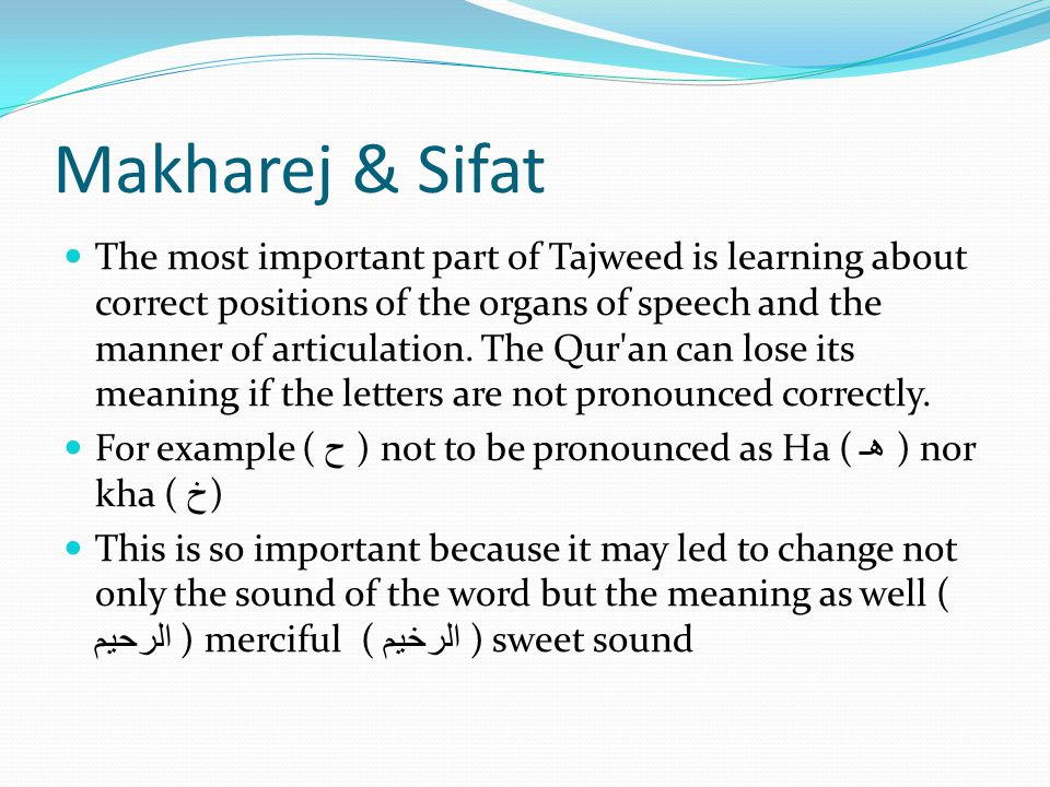 Makharej & Sifat The most important part of Tajweed is learning about correct positions of the organs of speech and the manner of articulation. The Qu