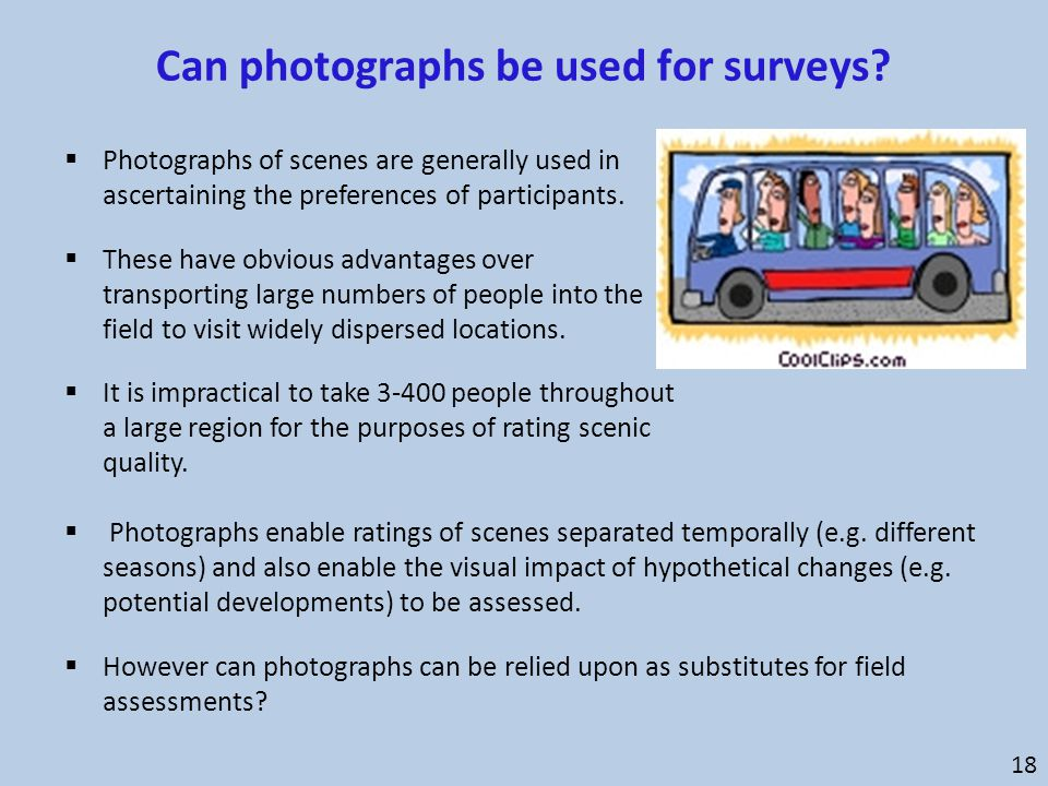 Can photographs be used for surveys?  Photographs of scenes are generally used in ascertaining the preferences of participants.  These have obvious