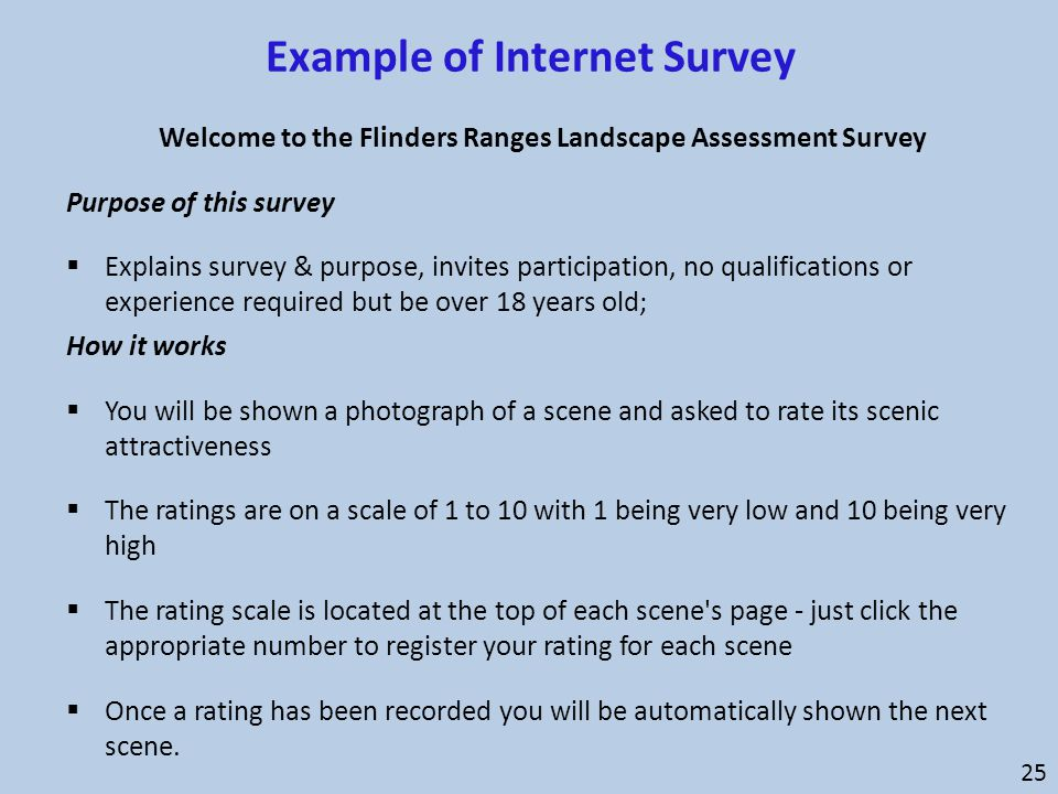 Example of Internet Survey Welcome to the Flinders Ranges Landscape Assessment Survey Purpose of this survey  Explains survey & purpose, invites part