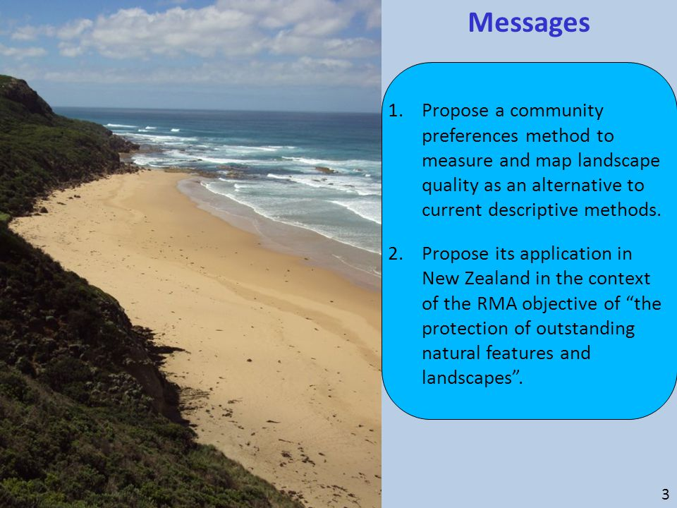 Messages 1.Propose a community preferences method to measure and map landscape quality as an alternative to current descriptive methods. 2.Propose its