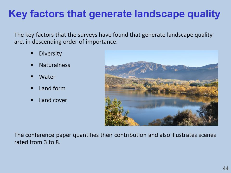 Key factors that generate landscape quality The key factors that the surveys have found that generate landscape quality are, in descending order of im