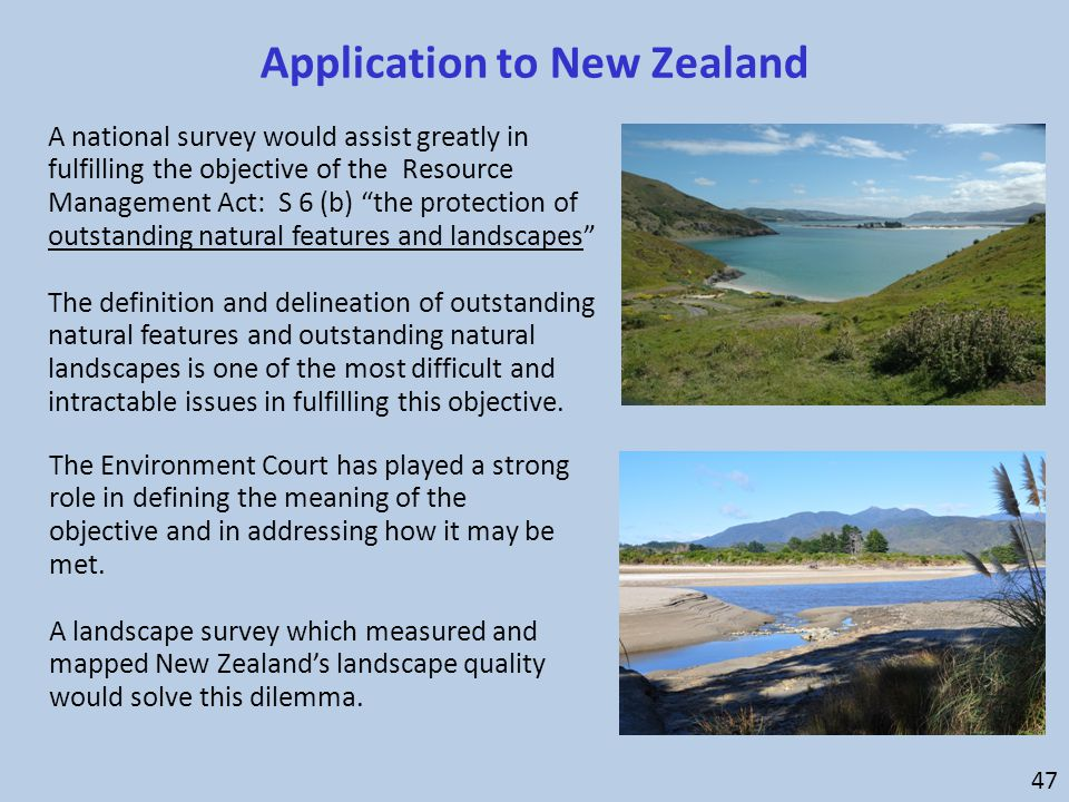 "Application to New Zealand A national survey would assist greatly in fulfilling the objective of the Resource Management Act: S 6 (b) ""the protection"