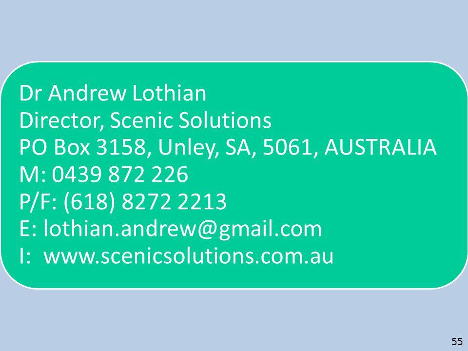 Dr Andrew Lothian Director, Scenic Solutions PO Box 3158, Unley, SA, 5061, AUSTRALIA M: 0439 872 226 P/F: (618) 8272 2213 E: lothian.andrew@gmail.com I: www.scenicsolutions.com.au 55