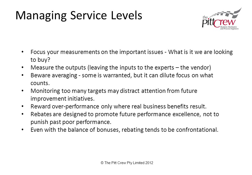 Managing Service Levels Focus your measurements on the important issues - What is it we are looking to buy.