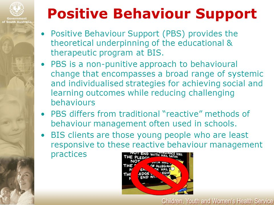 Positive Behaviour Support (PBS) provides the theoretical underpinning of the educational & therapeutic program at BIS. PBS is a non-punitive approach