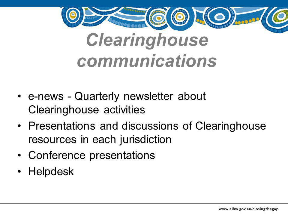 Clearinghouse communications e-news - Quarterly newsletter about Clearinghouse activities Presentations and discussions of Clearinghouse resources in each jurisdiction Conference presentations Helpdesk