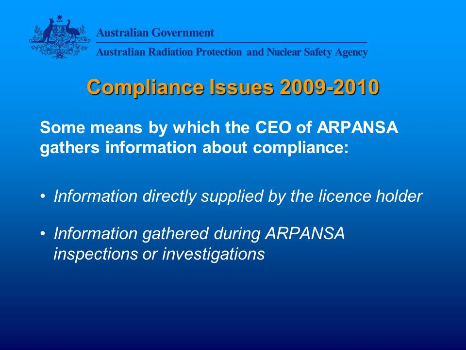 Compliance Issues 2009-2010 Common Non-Compliances Licence Condition 2 –The licence holder must provide information about compliance within 28 days of the end of each quarter Non-compliance with licence condition 2 accounted for approximately 25% of the breaches reported to Parliament...Due to late submission HOWEVER...
