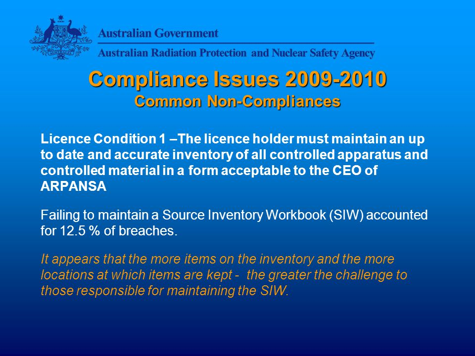 Compliance Issues 2009-2010 Common Non-Compliances Licence Condition 1 (cont.) The SIW Excel spreadsheet available from the APANSA website contains instructions on how to complete the SIW and also contains management tips.