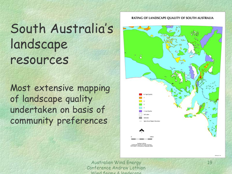 Australian Wind Energy Conference Andrew Lothian Wind farms & landscape resources 19 South Australia's landscape resources Most extensive mapping of l