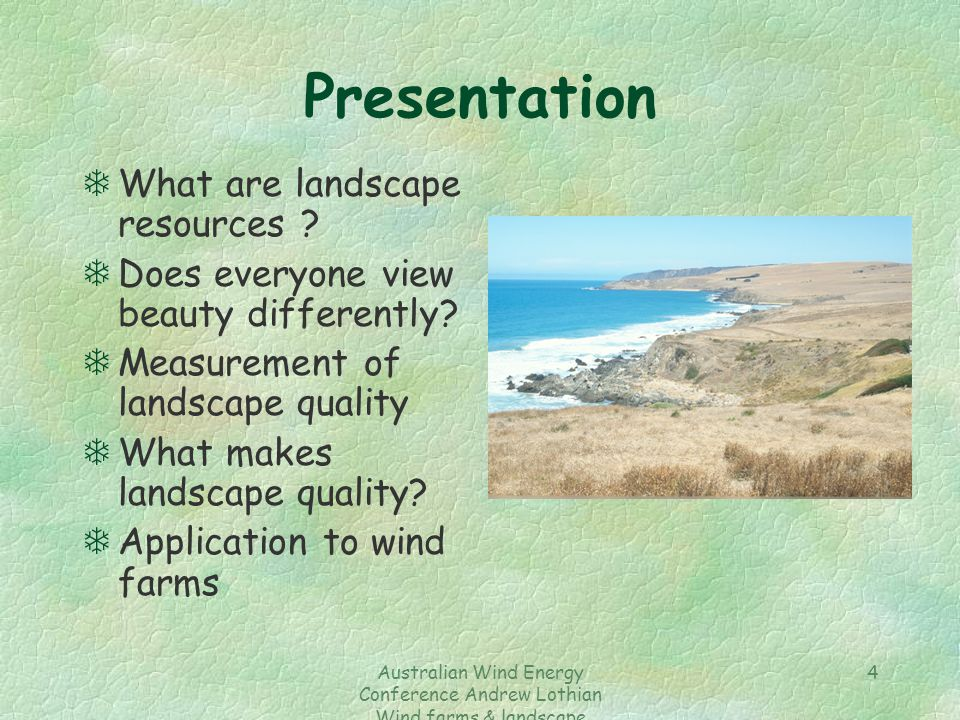 Australian Wind Energy Conference Andrew Lothian Wind farms & landscape resources 4 Presentation TWhat are landscape resources ? TDoes everyone view b