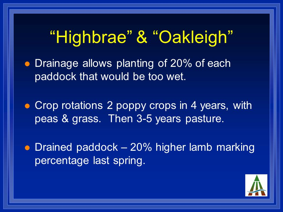 """""""Highbrae"""" & """"Oakleigh"""" Drainage allows planting of 20% of each paddock that would be too wet. Crop rotations 2 poppy crops in 4 years, with peas & gr"""