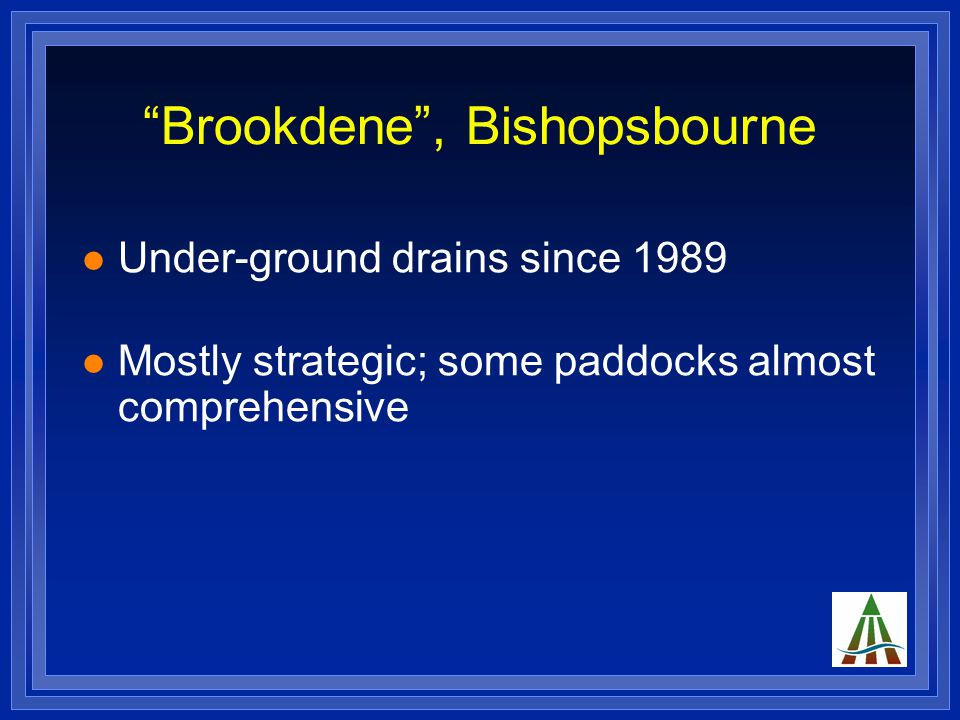 Brookdene , Bishopsbourne Under-ground drains since 1989 Mostly strategic; some paddocks almost comprehensive