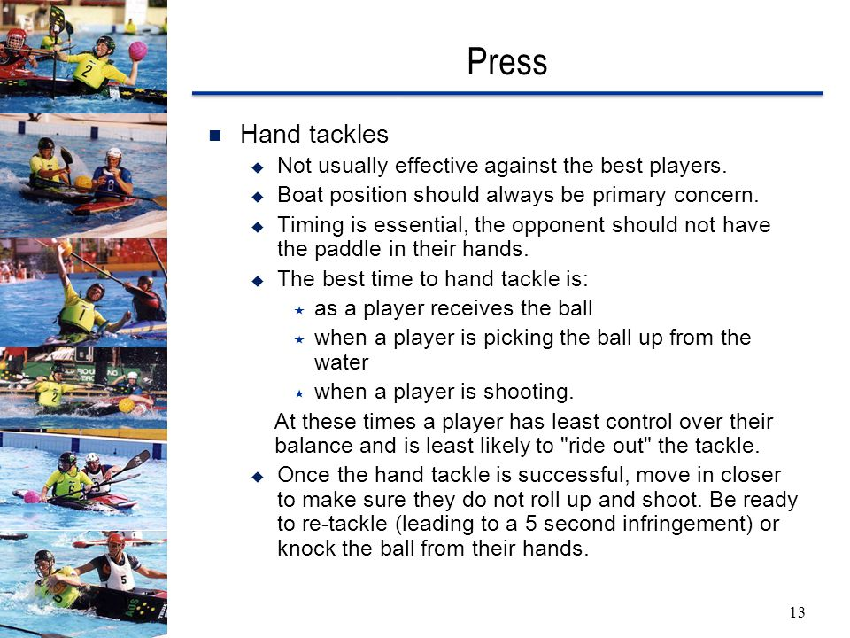 Press 13 Hand tackles  Not usually effective against the best players.