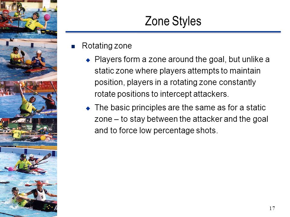 Zone Styles 17 Rotating zone  Players form a zone around the goal, but unlike a static zone where players attempts to maintain position, players in a rotating zone constantly rotate positions to intercept attackers.