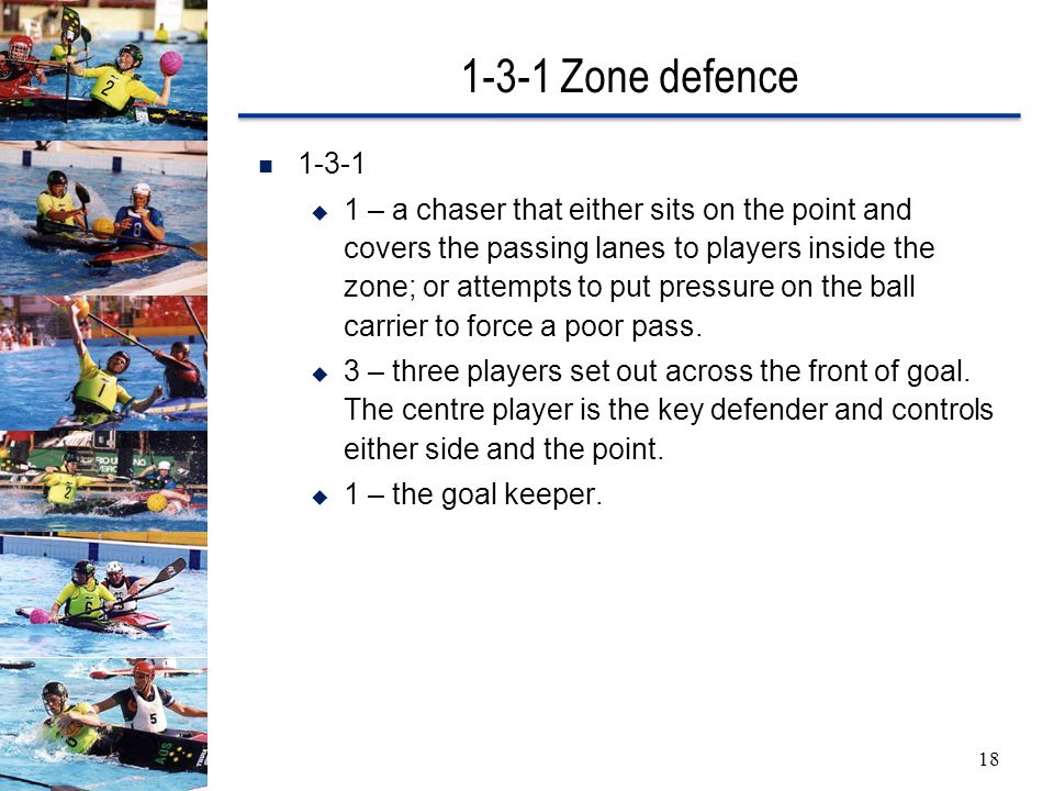 1-3-1 Zone defence 18 1-3-1  1 – a chaser that either sits on the point and covers the passing lanes to players inside the zone; or attempts to put pressure on the ball carrier to force a poor pass.