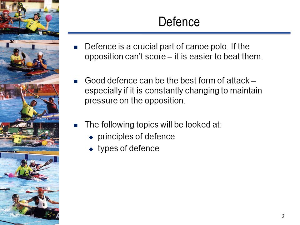 Defence 3 Defence is a crucial part of canoe polo.