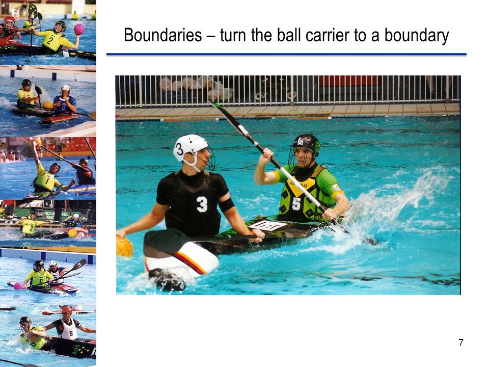 Boundaries – turn the ball carrier to a boundary 7