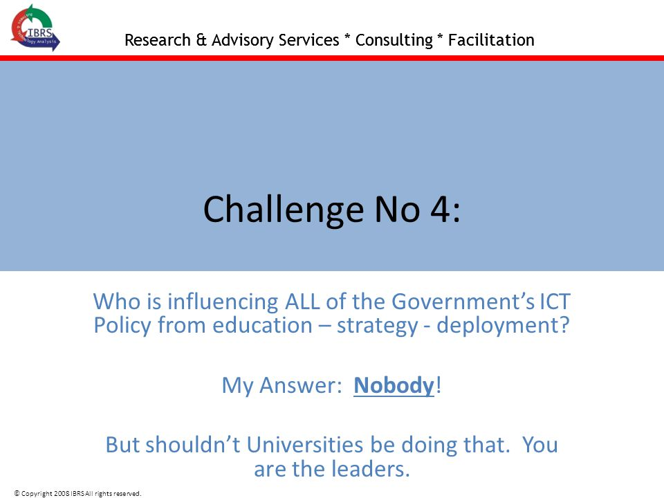 Research & Advisory Services * Consulting * Facilitation © Copyright 2008 IBRS All rights reserved.