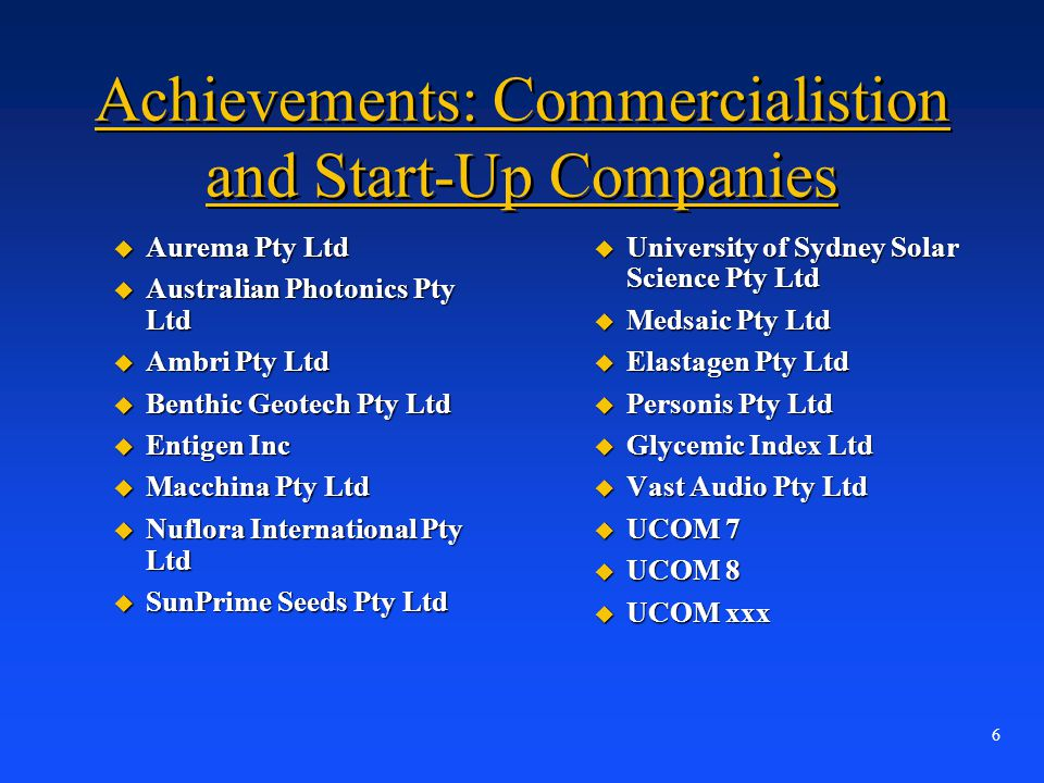 6 Achievements: Commercialistion and Start-Up Companies u Aurema Pty Ltd u Australian Photonics Pty Ltd u Ambri Pty Ltd u Benthic Geotech Pty Ltd u En