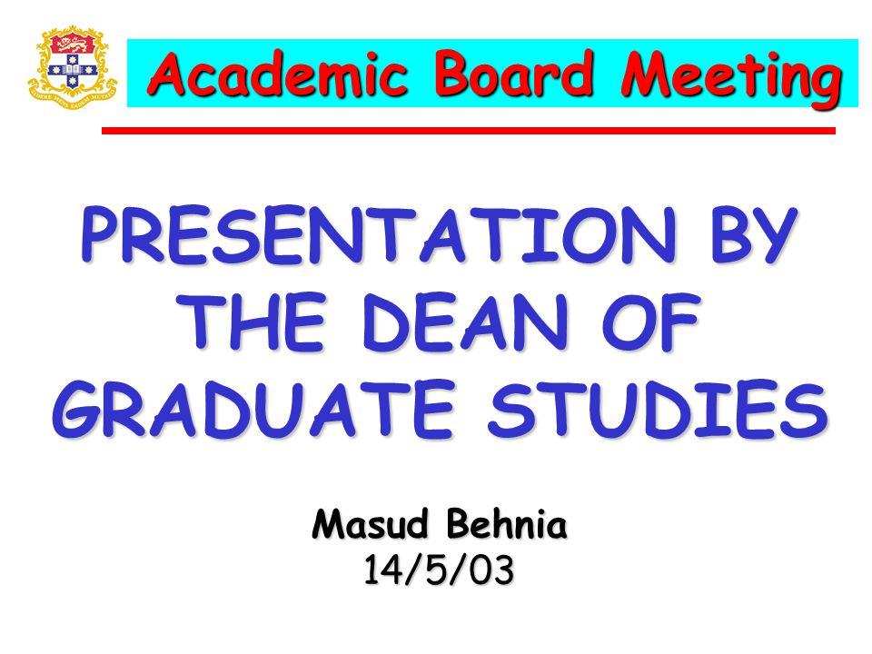 Academic Board Meeting PRESENTATION BY THE DEAN OF GRADUATE STUDIES Masud Behnia 14/5/03
